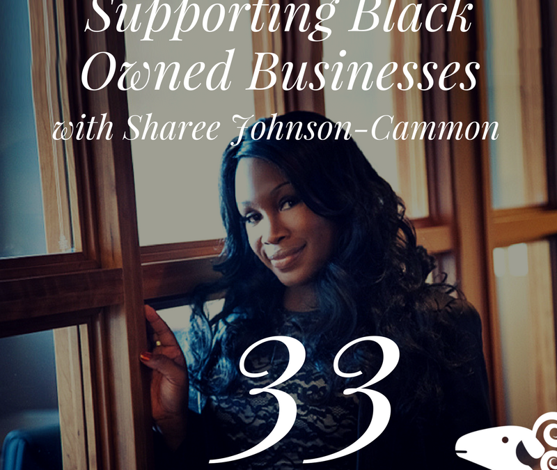 Black Sheep Podcast Interview: Supporting Black Owned Businesses w/ Sharee Johnson-Cammon